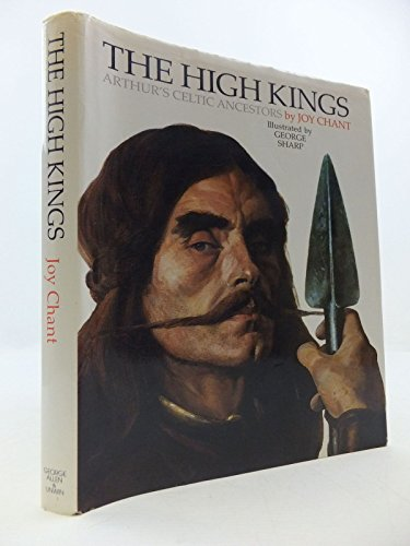 9780048232403: The High Kings: Arthur's Celtic Ancestors. Illus. by George Sharp. Designed by David Larkin.