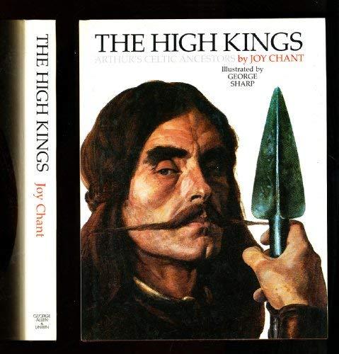 9780048232403: The High Kings: Arthur's Celtic Ancestors. Illus. by George Sharp. Designed by David Larkin.