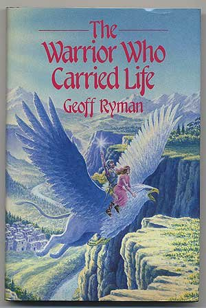 THE WARRIOR WHO CARRIED LIFE: Ryman, Geoff.