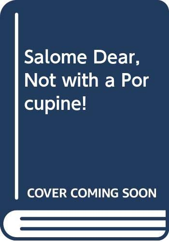 9780048270726: Salome Dear, Not with a Porcupine!