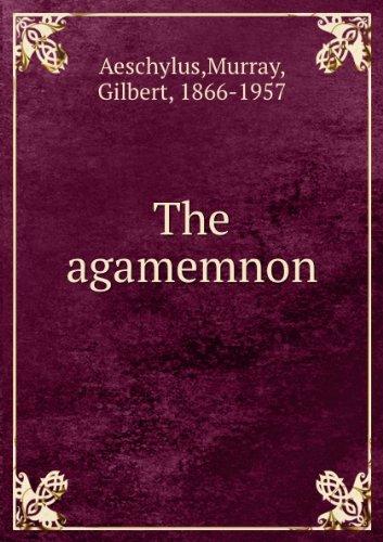Aeschylus the Agamemnon: Gilbert Murray