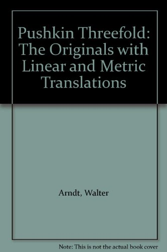 Pushkin Threefold: The Originals with Linear and Metric Translations (0048910465) by Walter Arndt