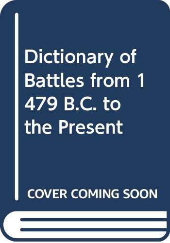 9780049000087: Dictionary of Battles from 1479 B.C. to the Present