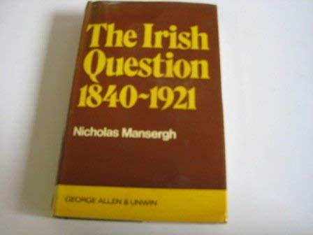 9780049010123: The Irish question, 1840-1921: A commentary on Anglo-Irish relations and on social and political forces in Ireland in the age of reform and revolution