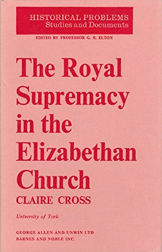 The Royal Supremacy in the Elizabethan Church (Historical problems: studies and documents): Cross, ...