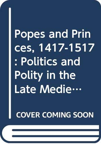 9780049010277: Popes and Princes, 1417-1517: Politics and Polity in the Late Medieval Church (Early modern Europe today)