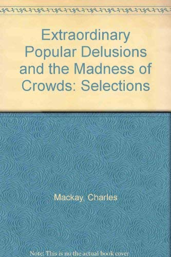 9780049020016: Extraordinary Popular Delusions and the Madness of Crowds: Selections