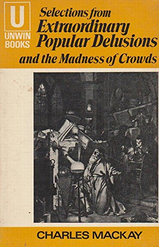 9780049020023: Extraordinary Popular Delusions and the Madness of Crowds: Selections (U.Books)