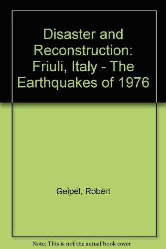 DISASTER AND RECONSTRUCTION: THE FRIULI (ITALY) EARTHQUAKES OF 1976: Geipel, Robert