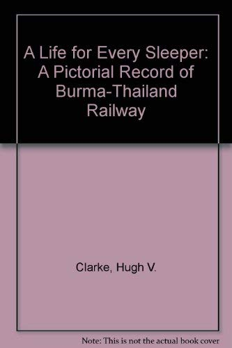 9780049090231: A Life for Every Sleeper: A Pictorial Record of Burma-Thailand Railway