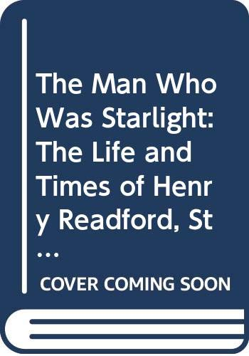 The Man Who Was Starlight: The Life and Times of Henry Readford, Stock Thief, Pathfinder and Folk Hero (004909033X) by McCarthy, Patrick
