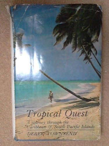 TROPICAL QUEST : A JOURNEY THROUGH THE CARIBBEAN AND SOUTH PACIFIC ISLANDS