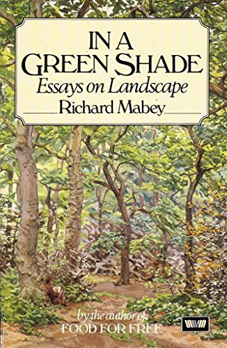 9780049100831: In a Green Shade: Essays on Landscape, 1970-83