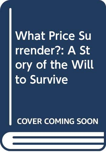 9780049101180: What Price Surrender?: A Story of the Will to Survive