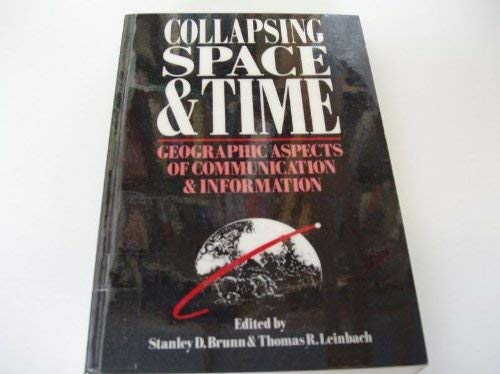 9780049101203: Collapsing Space and Time: Geographical Aspects of Communication and Information