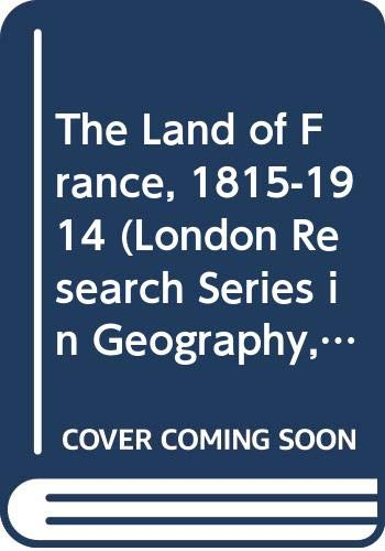 9780049110038: The Land of France, 1815-1914 (London Research Series in Geography, 1)