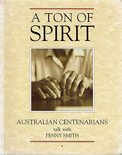 Ton of Spirit : Australian Centenarians Talk: Smith, Penny (ed)