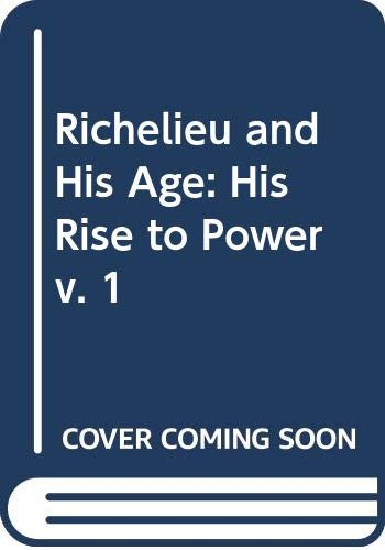 9780049220058: Richelieu and His Age: His Rise to Power v. 1