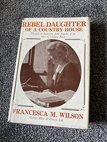 9780049230385: Rebel Daughter of a Country House: Life of Eglantyne Jebb