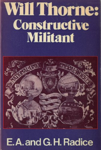 9780049230651: Will Thorne, Constructive Militant: A Study in New Unionism and New Politics