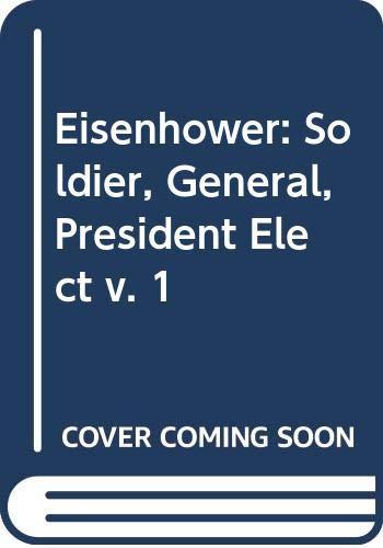9780049230736: Eisenhower: Soldier, General, President Elect v. 1