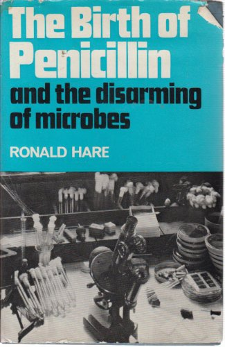 9780049250055: Birth of Penicillin and the Disarming of Microbes