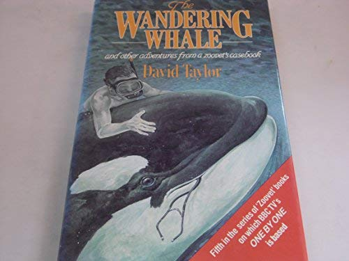 9780049250239: Wandering Whale and Other Adventures from a Zoo Vet's Casebook