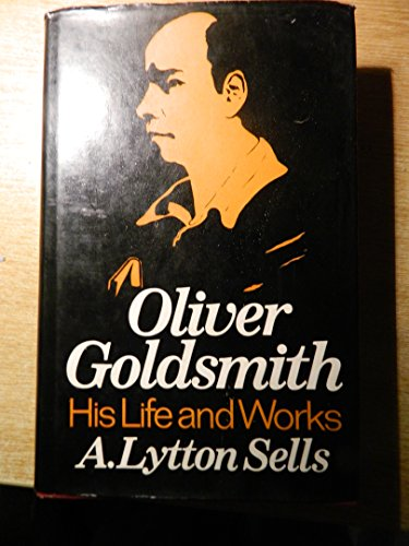 9780049280304: Oliver Goldsmith: His Life and Works