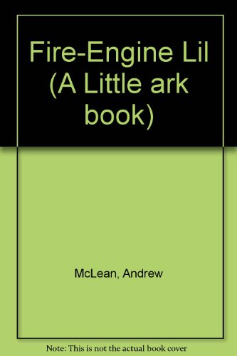 Fire-Engine Lil (Little Ark Book) (0049280678) by Andrew McLean