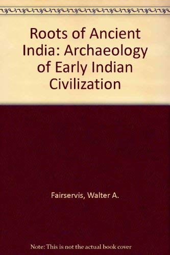 Roots of Ancient India: Archaeology of Early: Fairservis, Walter A.