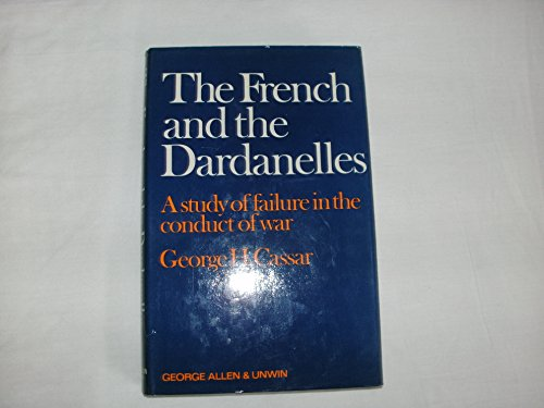 9780049400344: French and the Dardanelles: A Study of Failure in the Conduct of War