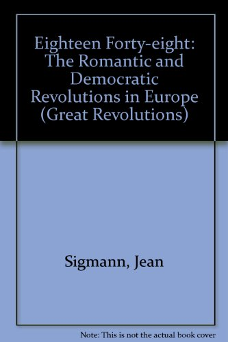 9780049400382: Eighteen Forty-eight: The Romantic and Democratic Revolutions in Europe (Great Revolutions)