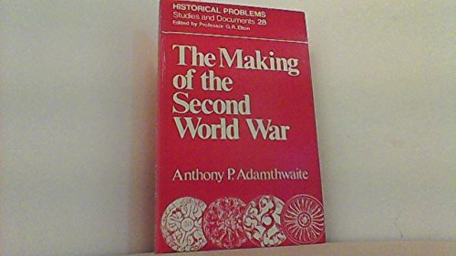 Making of the Second World War (Historical Problems : Studies and Documents, No 28): Adamthwaite, ...