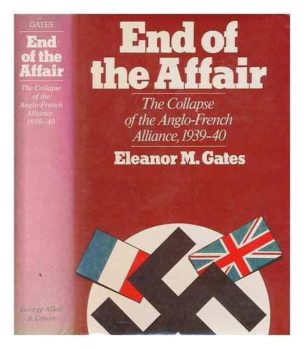 9780049400634: End of the Affair: Collapse of the Anglo-French Alliance, 1939-40