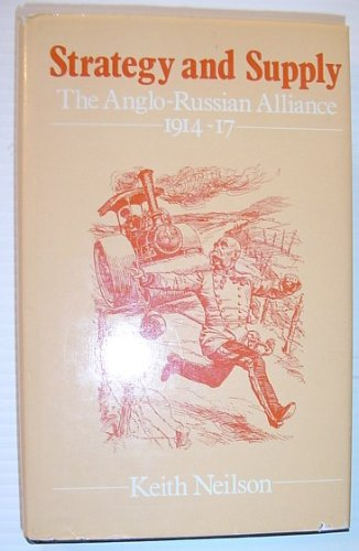 9780049400726: Strategy and Supply: The Anglo-Russian Alliance, 1914-17