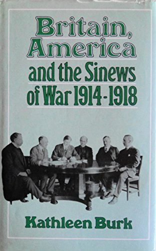 9780049400764: Britain, America and the Sinews of War, 1914-18