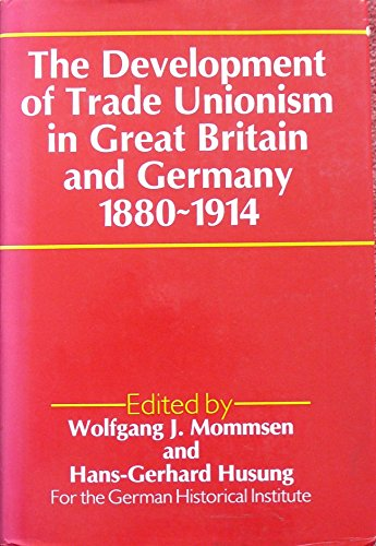 9780049400801: The Development of Trade Unionism in Great Britain and Germany, 1880-1914