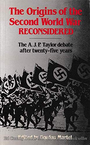 The Origins of the Second World War Reconsidered The A. J. P. Taylor debate after twenty-Five years,