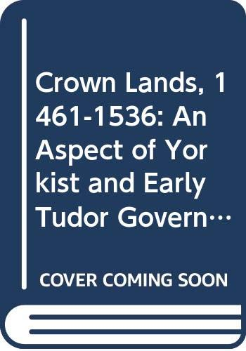 9780049420816: Crown Lands, 1461-1536: An Aspect of Yorkist and Early Tudor Government (Historical Problems)
