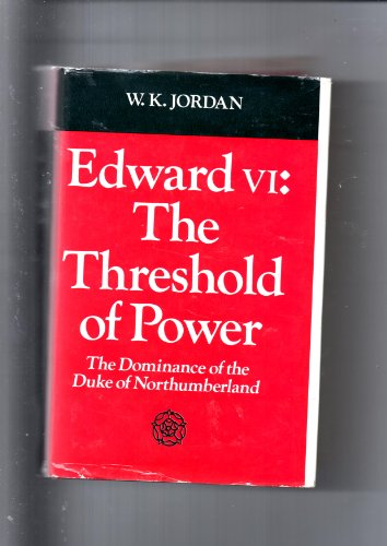 9780049420830: Edward VI: The Threshold of Power; The Dominance of the Duke of Northumberland v. 2: The Young King