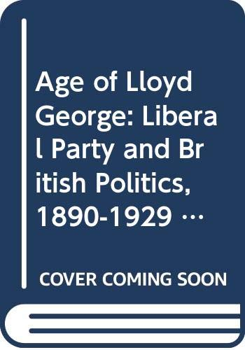 9780049420922: The age of Lloyd George: The Liberal Party and British Politics, 1880-1929 (Historical Problems, Studies and Documents)