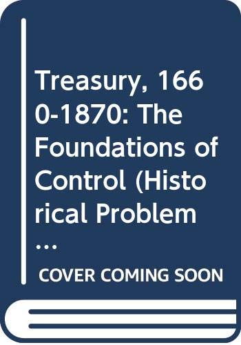 9780049421158: Treasury, 1660-1870: The Foundations of Control (Historical Problems)
