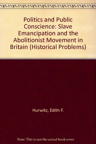 9780049421172: Politics and Public Conscience: Slave Emancipation and the Abolitionist Movement in Britain (Historical Problems)