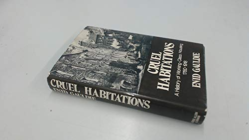 9780049421202: Cruel Habitations: History of Working Class Housing, 1780-1918