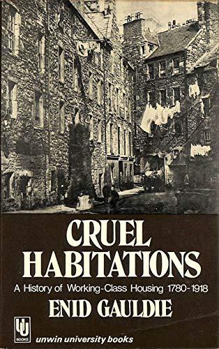 9780049421219: Cruel Habitations: History of Working Class Housing, 1780-1918 (Unwin University Books)
