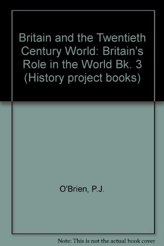 Britain and the Twentieth Century World: Britain's Role in the World Bk. 3: O'Brien, P.J.