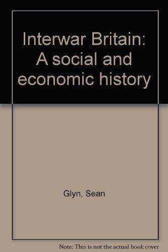 Interwar Britain: A Social and Economic History: Glyn, Sean, Oxborrow,