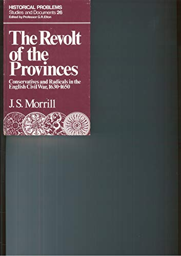 9780049421448: Revolt of the Provinces: Conservatives and Radicals in the English Civil War, 1630-50 (Historical problems, studies and documents)