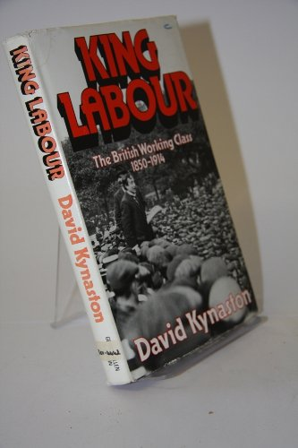 9780049421462: King Labour: British Working Class, 1850-1914