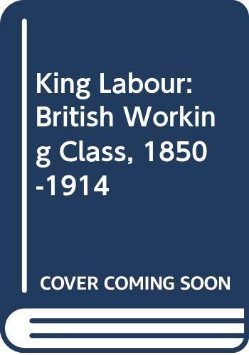9780049421479: King Labour: British Working Class, 1850-1914